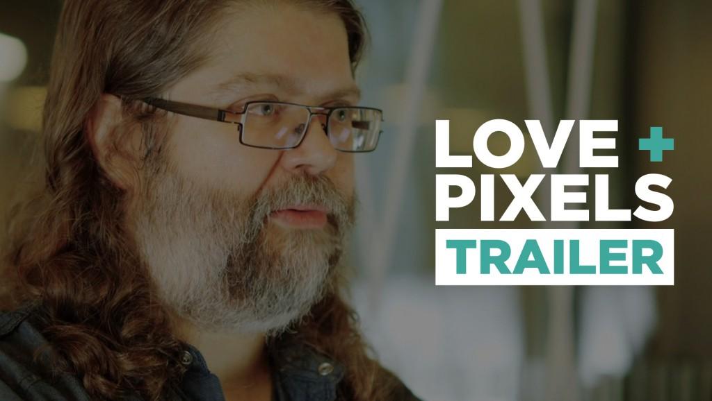 Love + Pixels Trailer #1
