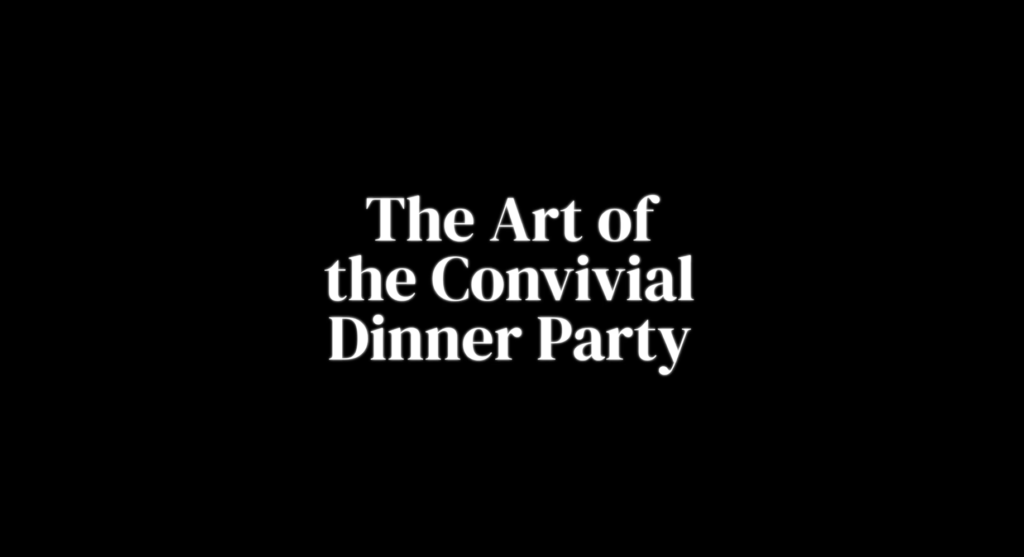 The Art of the Convivial Dinner Party